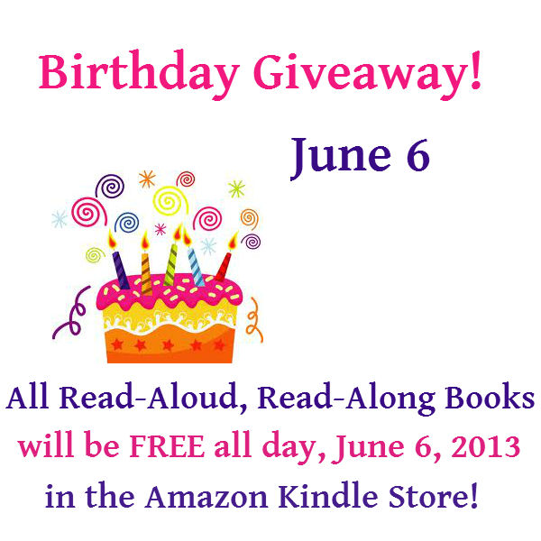 Birthday Free Giveaway: All Read-Aloud, Read-Along books will be Free all day June 6, 2013 in the Amazon Kindle Store