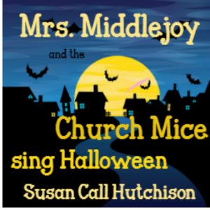 CD Cover:  Mrs. Middlejoy and the Church Mice sing Halloween:  Susan Call Hutchison